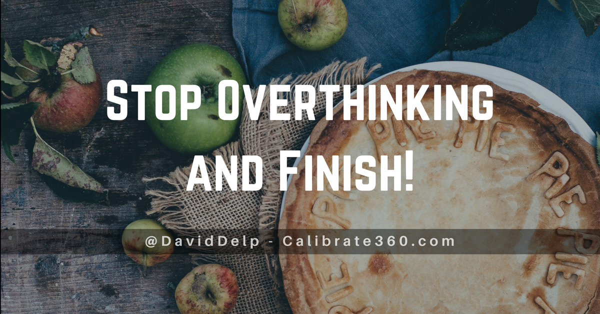 Stop Overthinking and Finish!