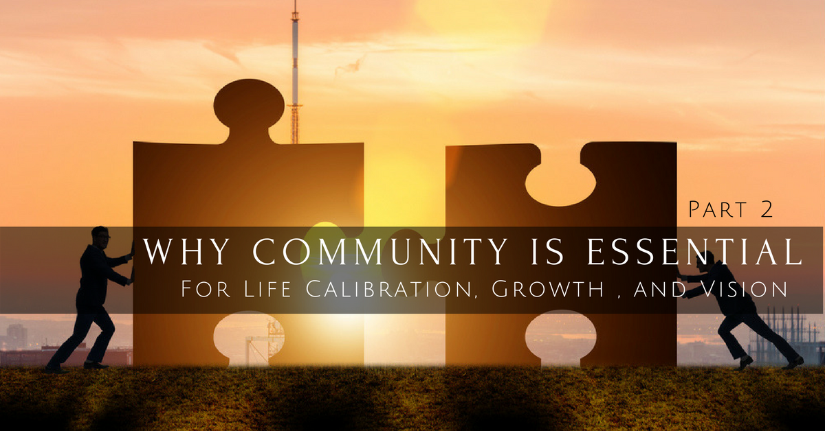 014 – Why Community is Essential for Life Calibration, Growth, and Vision Fulfillment