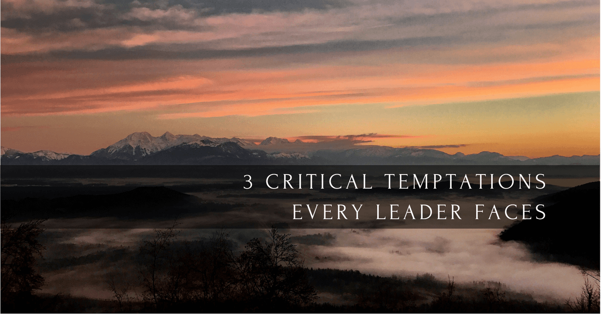 016 – Three Critical Temptations Faced by Every Leader