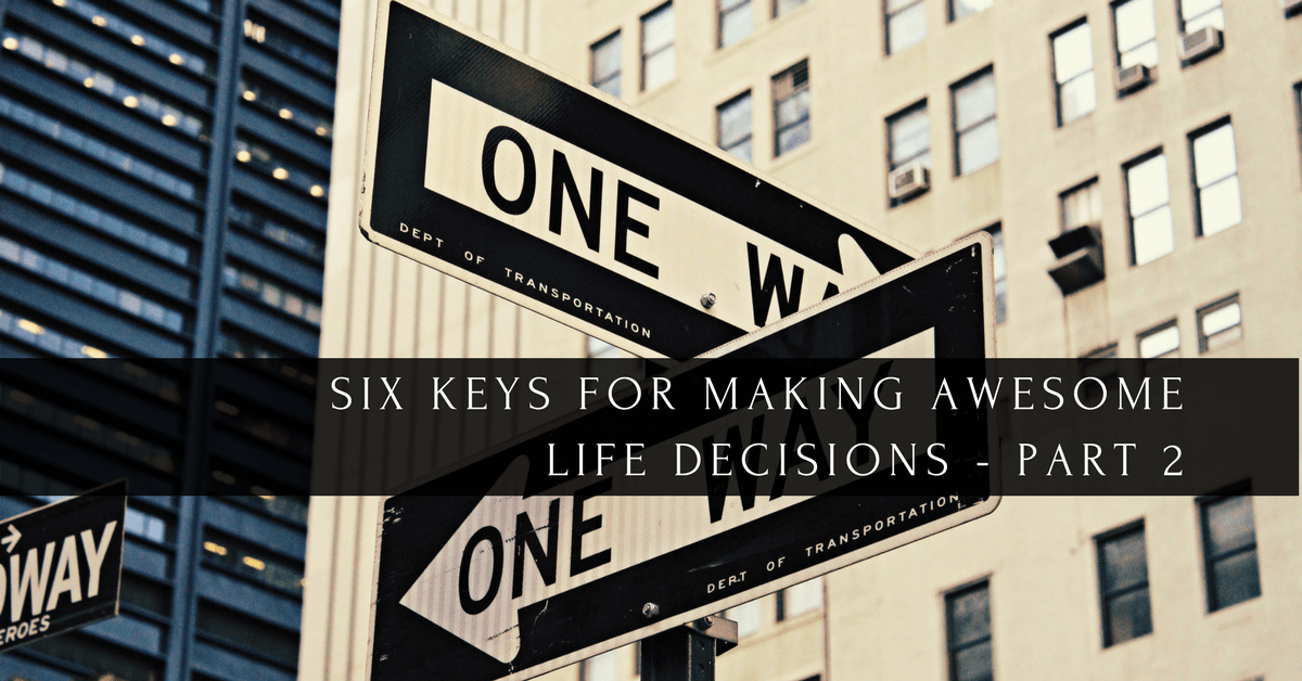 018 – Six Keys for Making Awesome Life Decisions (Part 2)