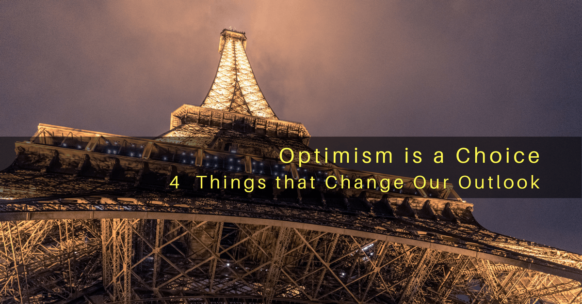 Optimism is a Choice: 4 Things that Change Our Outlook