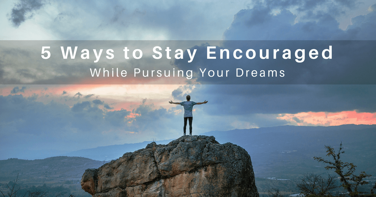 036 – Five Ways to Stay Encouraged While Pursuing a Dream