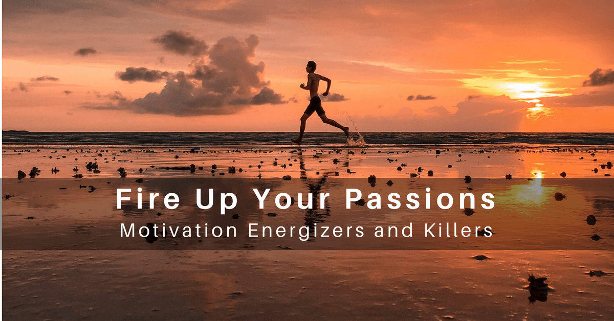 033 – Fire Up Your Passions: Motivation Energizers and Killers