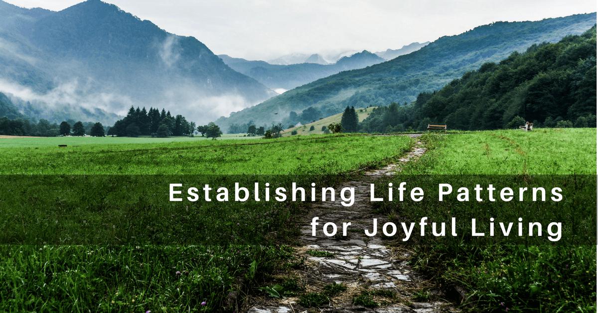 039 – Establishing Life Patterns for Joyful Living