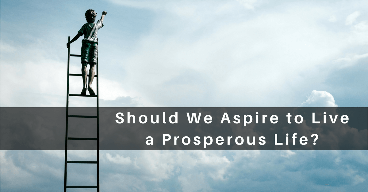 037 – Should We Aspire to Live a Prosperous Life?