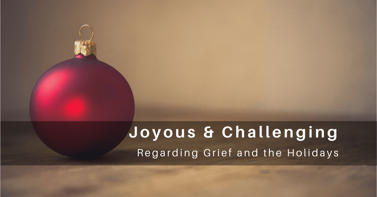 045 – Holidays Can Be Joyous and Challenging: Things to Keep in Mind Regarding Grief and the Holidays