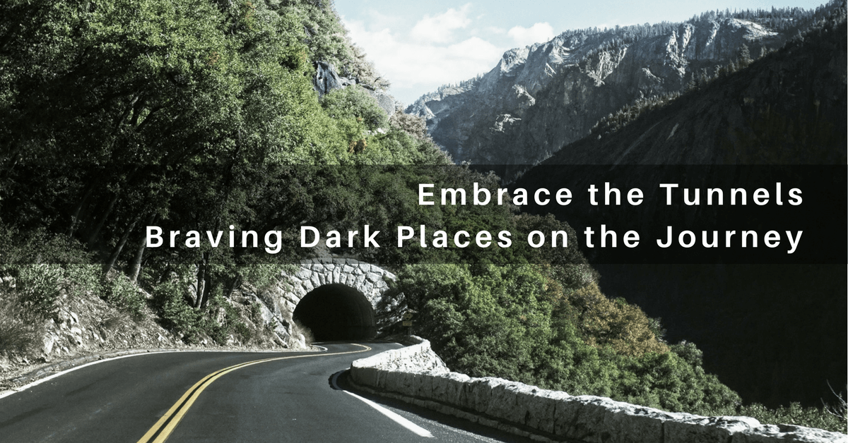 041 – Embrace the Tunnels: Braving Dark Places on the Journey