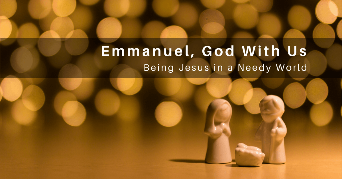048 – Emmanuel, God With Us: Being Jesus in a Needy World