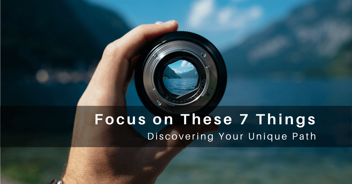 051 – Focus on these Seven Things to Discover Your Unique Path