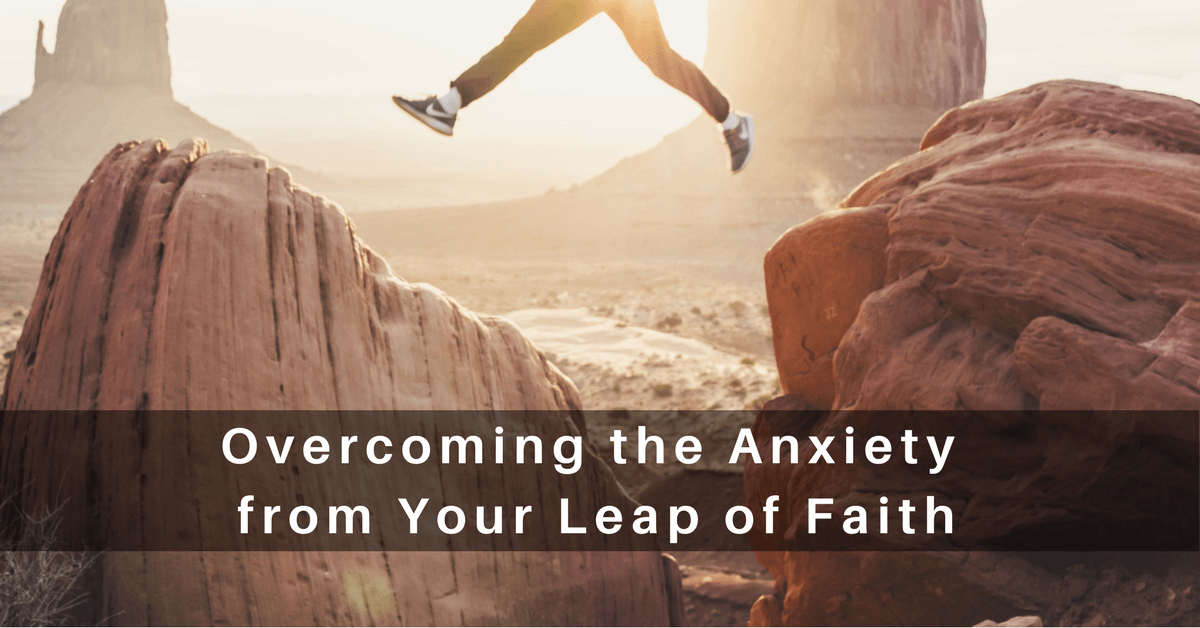 056 — Overcoming the Anxiety from Your Leap of Faith