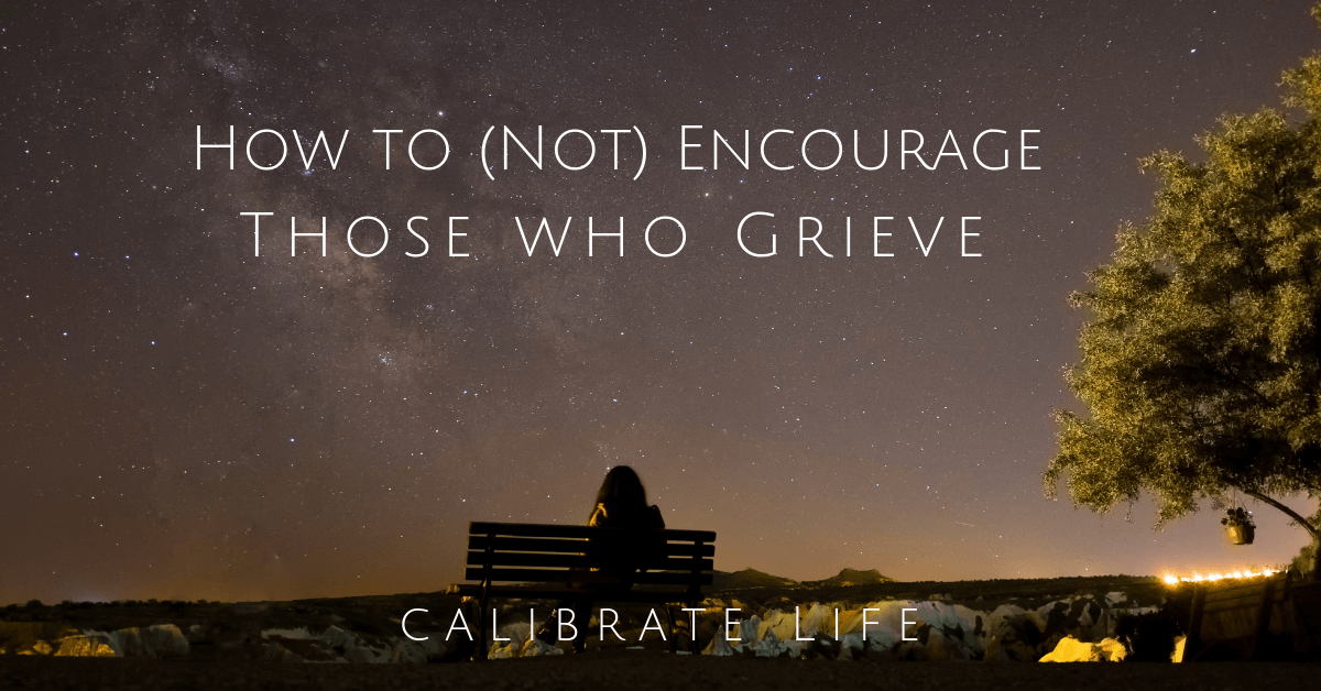 How to (not) Encourage Those Who Grieve