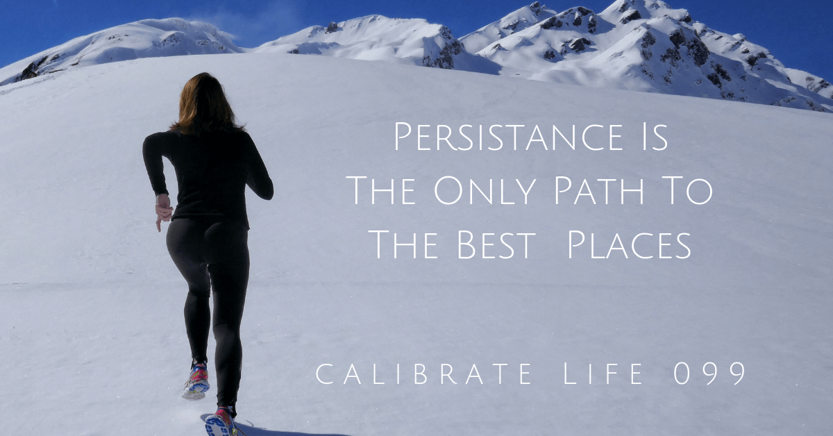 Persistence is the path to the best places