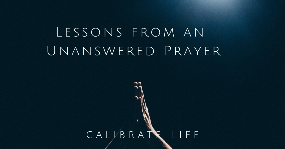 Lesson From an Unanswered Prayer