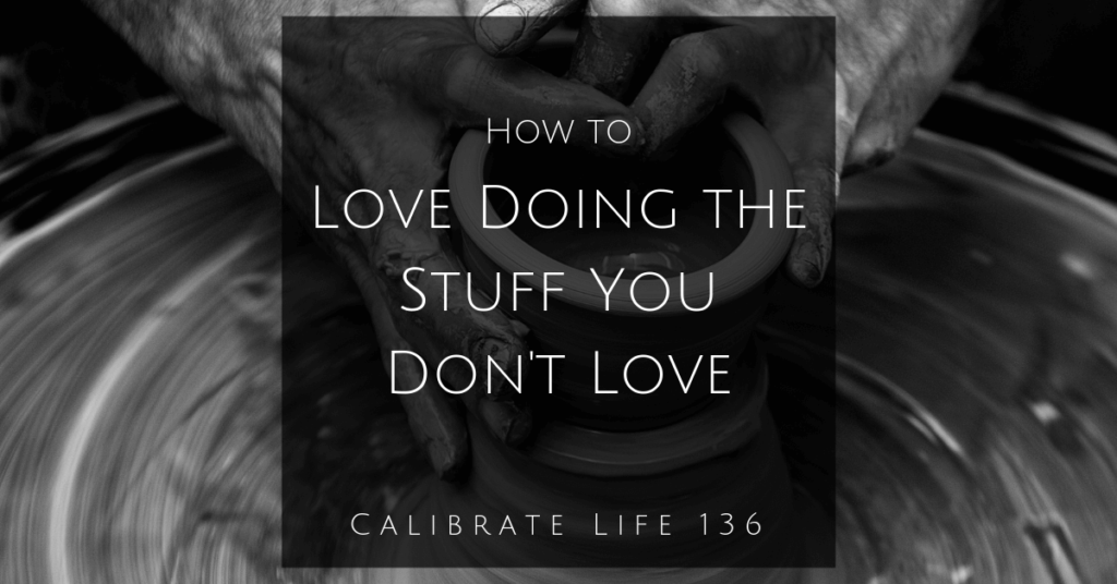 How to Love Doing What You Don't Love