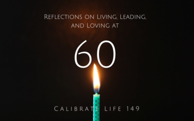 149 – Reflections on Living, Leading, and Loving at 60