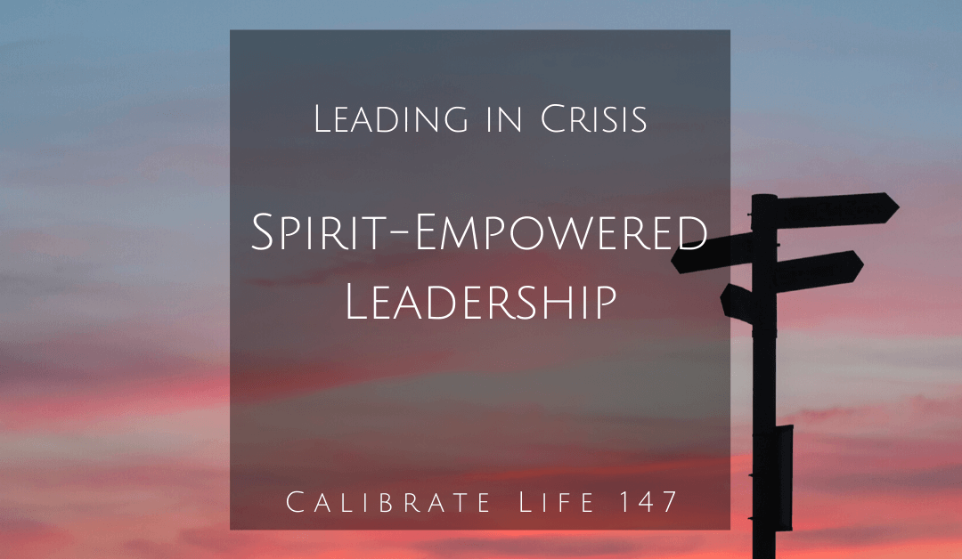 147 – Leading in Crisis: Spirit-Empowered Leadership