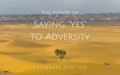 "150 – The Power of Saying ""Yes"" to Adversity"