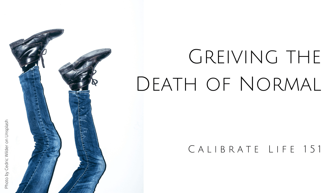 "151- Grieving the Death of ""Normal"""